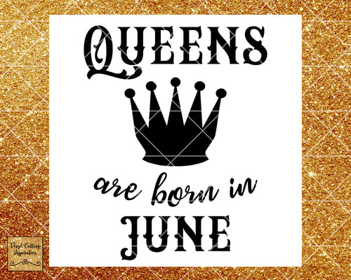 Queens are Born Svg, Queens are Born, Queens are Born in, Queens are Born in June, Birthday Svg, Cut File, Cutting Files, Cricut Silhouette - Vinyl Cutting Inspiration
