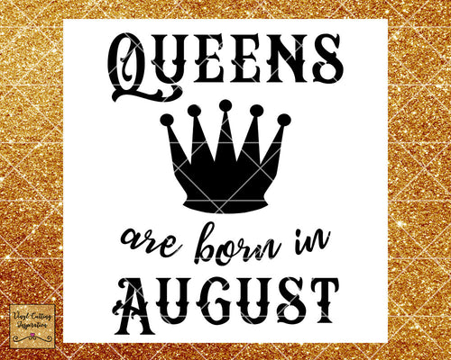 Queens are Born Svg, Queens are Born, Queens are Born in, Queens are Born in August, Birthday Svg, Cut File, Cutting File, Silhouette, Dxf - Vinyl Cutting Inspiration