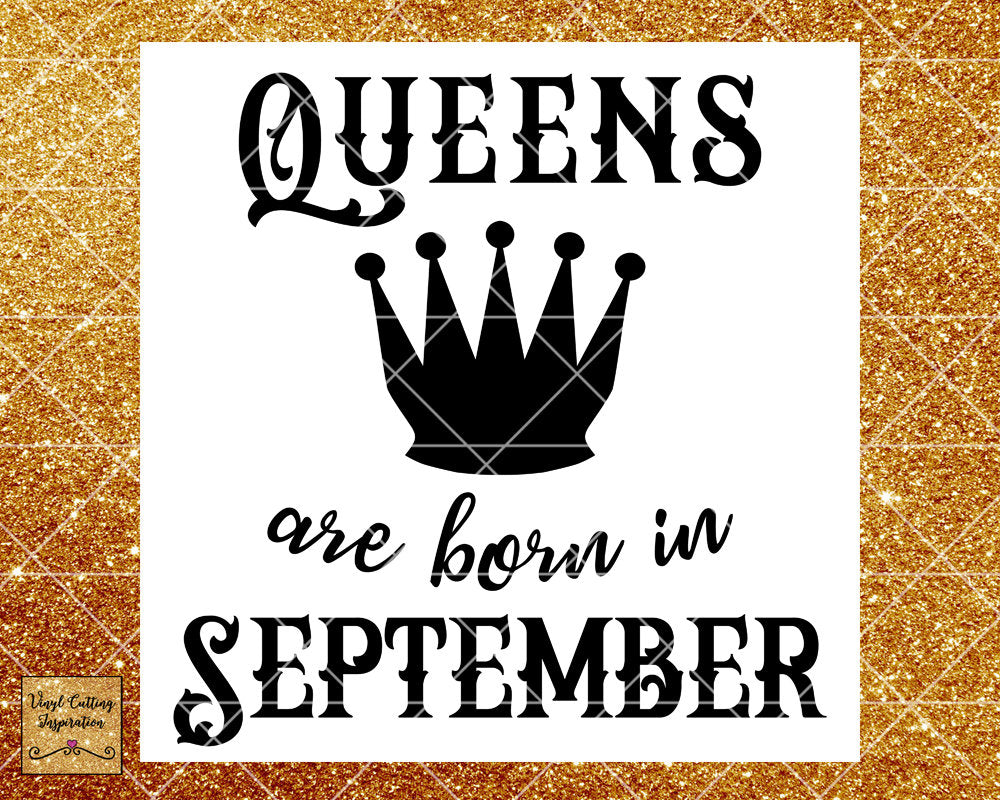 Queens are Born Svg, Queens are Born, Queens are Born in, Queens are Born in September, Birthday Svg, Cut File, Cutting File, Silhouette - Vinyl Cutting Inspiration