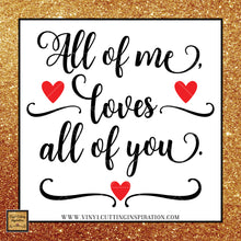 All of Me Loves All of You SVG, Love SVG, Valentine Svg, Valentines Day Svg, Heart Svg, Love Heart Svg, Cutting Files For Silhouette and Cricut, Svg Files, dxf - Vinyl Cutting Inspiration