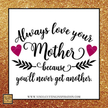 Always Love your Mother, Gift for Mom, Mothers day gift, Mom Quote, Love your Mother, SVG Cutting Files for Cricut, svg, Svg designs, DXF - Vinyl Cutting Inspiration