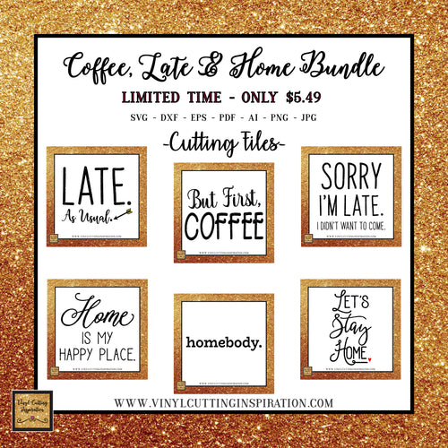 Coffee, Late & Home Bundle - SVG Cutting Files - SVG Bundle - Vinyl Cutting Inspiration