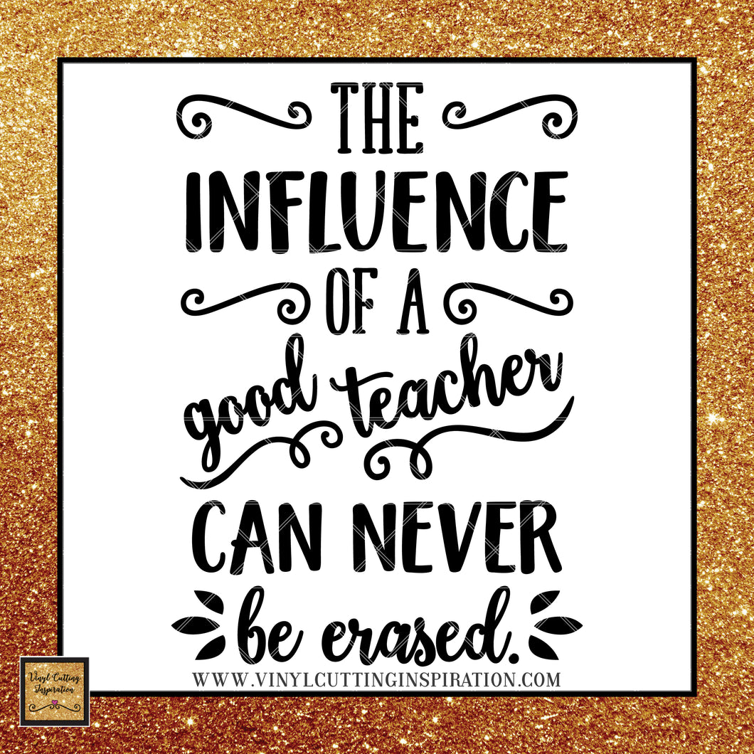 The Influence of a Good Teacher Svg can Never be Erased Svg, Teacher Gift, Teacher Life Dxf, Teacher Svg, Teacher Dxf, Teacher Cut File, Teacher Gift Svg, Teacher Appreciation, Svg, Dxf, Clipart - Vinyl Cutting Inspiration