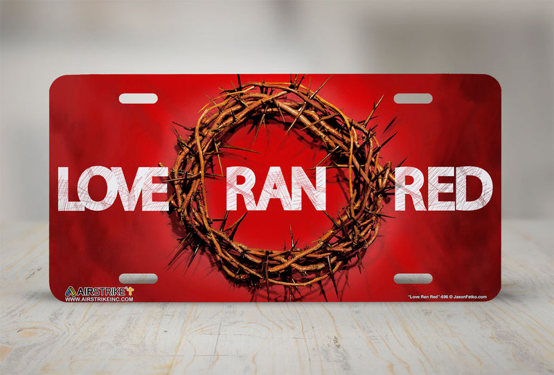 "Airstrike® Christian License Plate, Christian Front Car Tag, Christian Front License Plate, Christian Decorative License Plate ""Love Ran Red""-696"