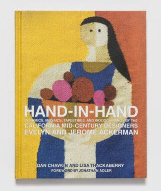 Hand-In-Hand: Ceramics, Mosaics, Tapestries, and Woodcarvings by the California Mid-Century Designers Evelyn & Jerome Ackerman by Dan Chavkin and Lisa Thackaberry