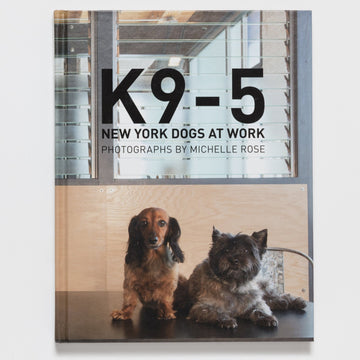 K9-5: New York Dogs at Work by Michelle Rose