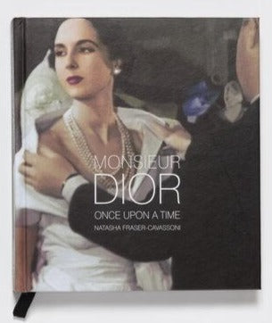 Monsieur Dior: Once Upon a Time By Natasha Fraser-Cavassoni