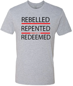 Rebelled, Repented & Redeemed  T-Shirt / Grey