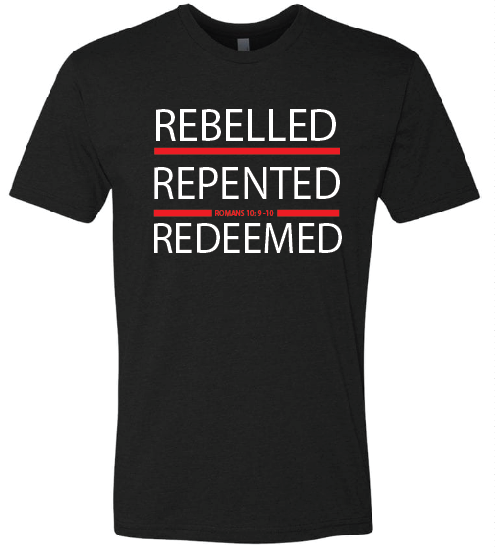 Rebelled, Repented & Redeemed  T-Shirt / Black