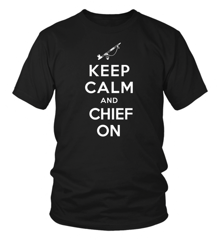 Keep Calm And Chief On T-Shirt