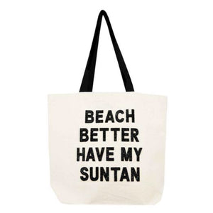 beach better have my suntan canvas tote made by Fallon and Royce. Large canvas tote with funny saying