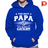 The Best Papa was born as Cancer V.C7 Hoodie