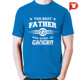 The Best Father was born as Cancer V.C7 Cotton Tee