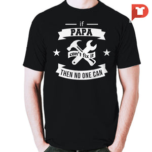 If papa can't fix it then no one can V.93 Cotton Tee
