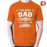 The Best Dad was born as Libra V.CA Cotton Tee