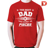 The Best Dad was born Pisces V.C3 Cotton Tee