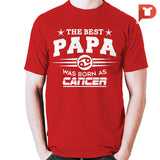 The Best Papa was born as Cancer V.C7 Cotton Tee