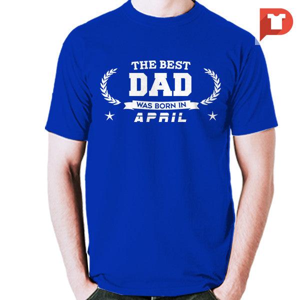 The Best Dad was born in April V.B4 Cotton Tee