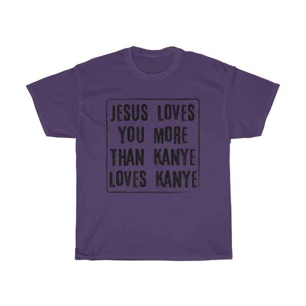 Jesus Loves You More Than Kanye T-Shirt