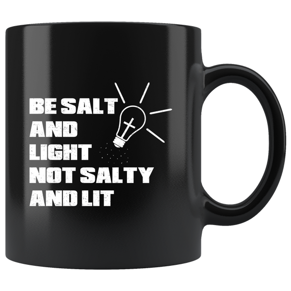 Be Salt & Light, Not Salty & Lit - 11oz Black Mug