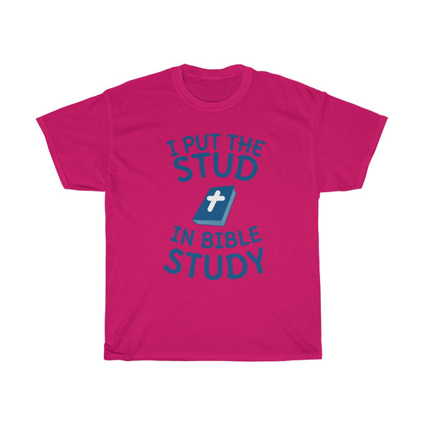 I Put The Stud In Bible Study T-Shirt