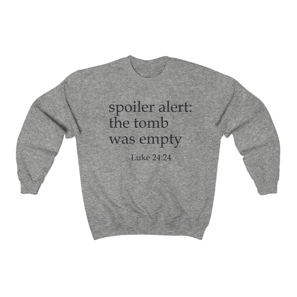 Spoiler Alert: The Tomb Was Empty Sweatshirt