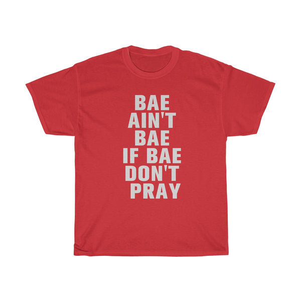 Bae Ain't Bae If Bae Don't Pray T-Shirt