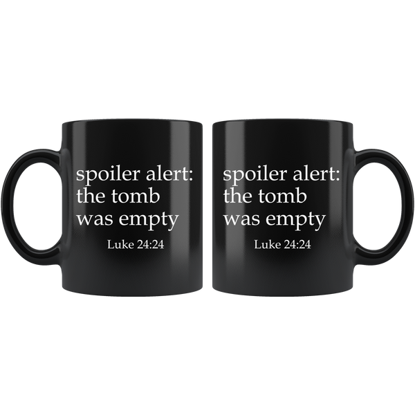 Spoiler Alert: The Tomb Was Empty - 11oz Black Mug