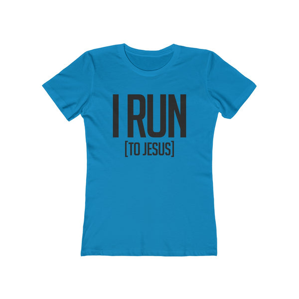 I Run To Jesus Ladies T-Shirt