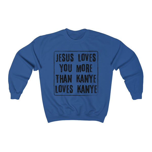 Jesus Loves You More Than Kanye Sweatshirt