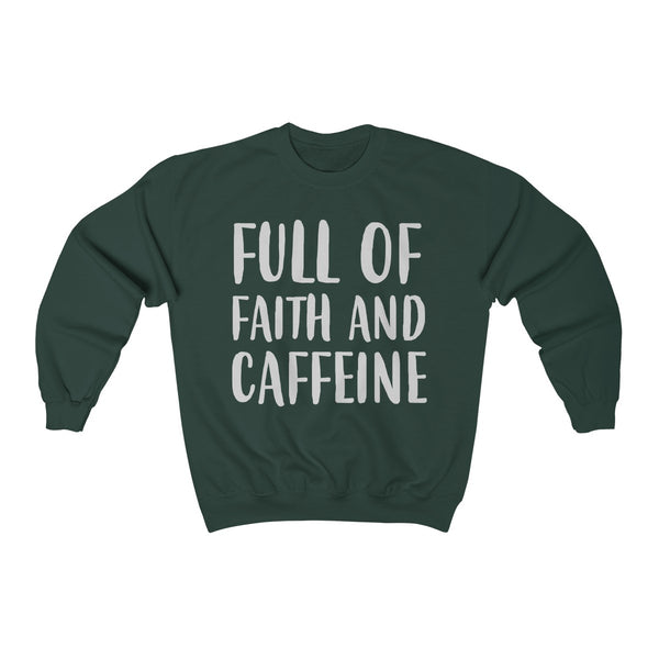 Full Of Faith & Caffeine Sweatshirt