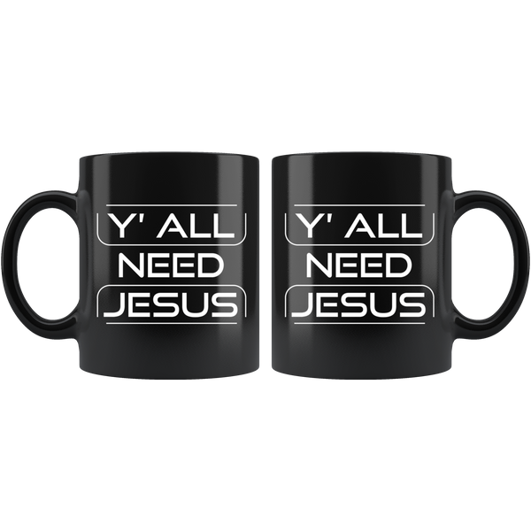 Y'all Need Jesus - 11oz Black Mug