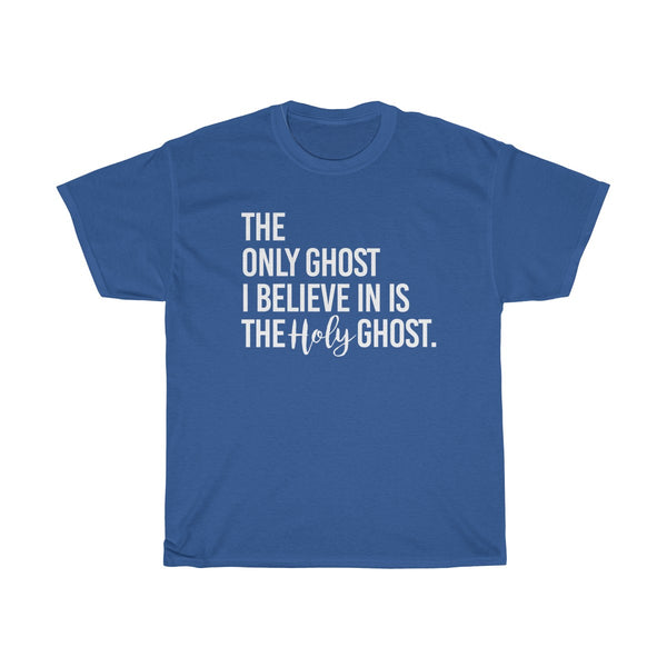 The Only Ghost I Believe In Is The Holy Ghost T-Shirt