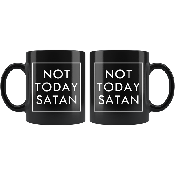 Not Today Satan - 11oz Black Mug