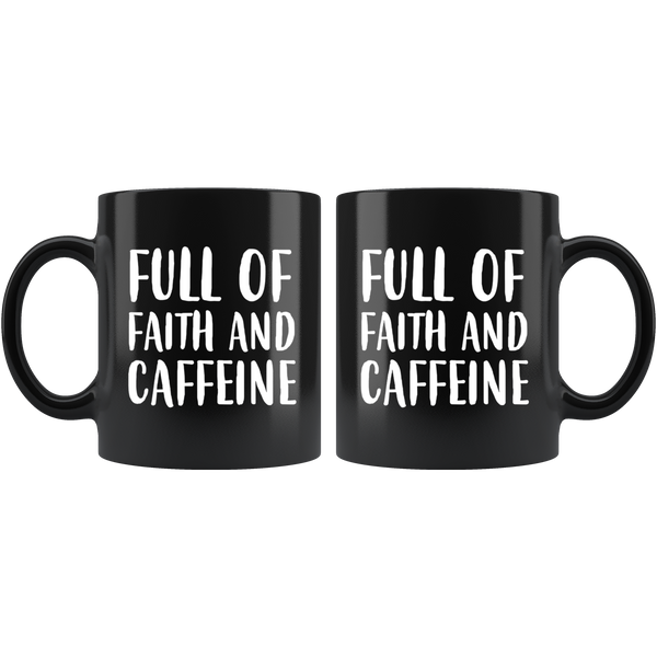 Full Of Faith & Caffeine - 11oz Black Mug
