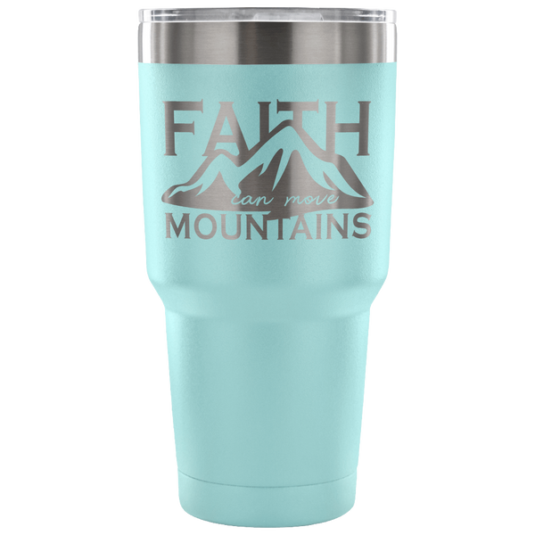 Faith Can Move Mountains 30oz Tumbler