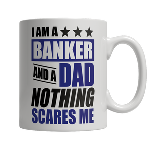 Limited Edition - I Am A Banker and A Dad Nothing Scares Me