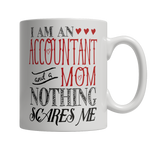 Limited Edition - I Am An Accountant and A Mom Nothing Scares Me
