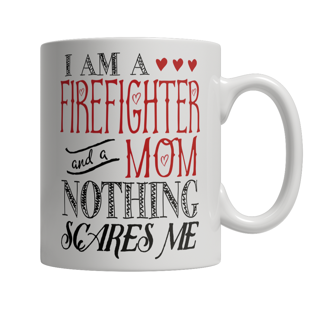Limited Edition - I Am A Firefighter and A Mom Nothing Scares Me