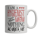 Limited Edition - I Am A Hygenist and A Mom Nothing Scares Me
