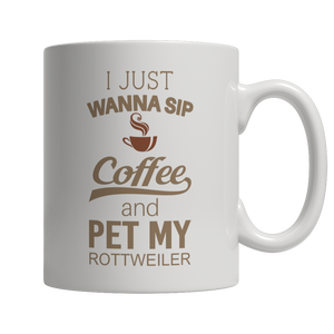Limited Edition - I Just Want To Sip Coffee and Pet My Rottweiler