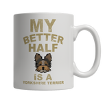 Limited Edition -  My Better Half is a Yorkshire Terrier
