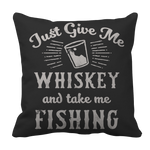 Limited Edition - Just Give Me Whiskey take me fishing