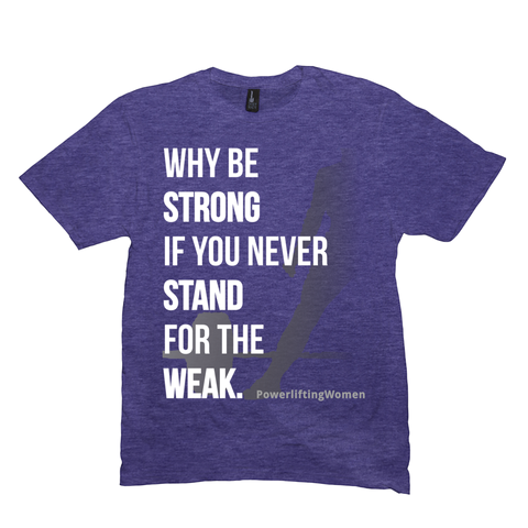 Why Be Strong Unisex Tee