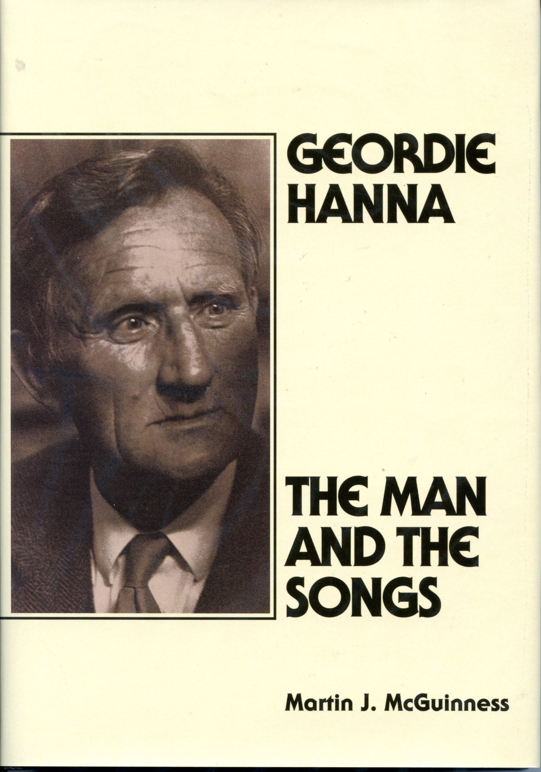 Geordie Hanna: the Man and the Songs / Martin J. McGuinness