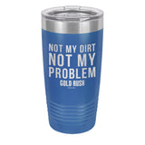 Not My Dirt Not My Problem Laser Etched Drinkware