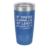 If You're Gonna Lie Laser Etched Drinkware