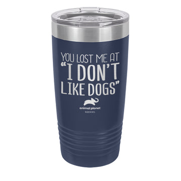 You Lost Me At I Dont Like Dogs Laser Etched Drinkware (3506504892515)
