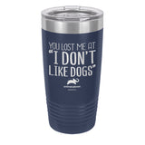 You Lost Me At I Dont Like Dogs Laser Etched Drinkware