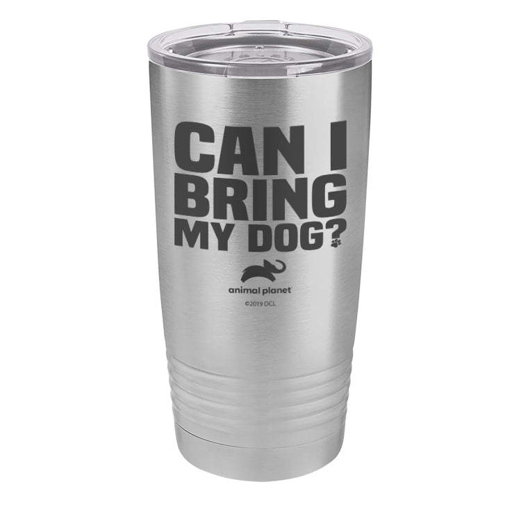 Can I Bring My Dog Laser Etched Drinkware (3506324045923)
